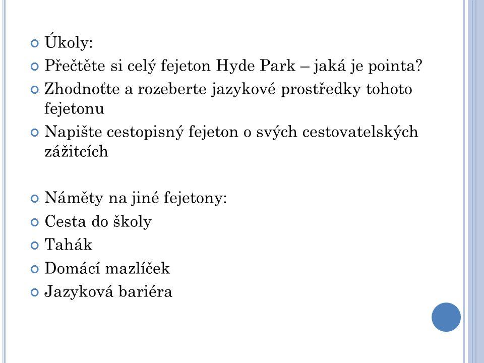 Úkoly: Přečtěte si celý fejeton Hyde Park – jaká je pointa Zhodnoťte a rozeberte jazykové prostředky tohoto fejetonu.