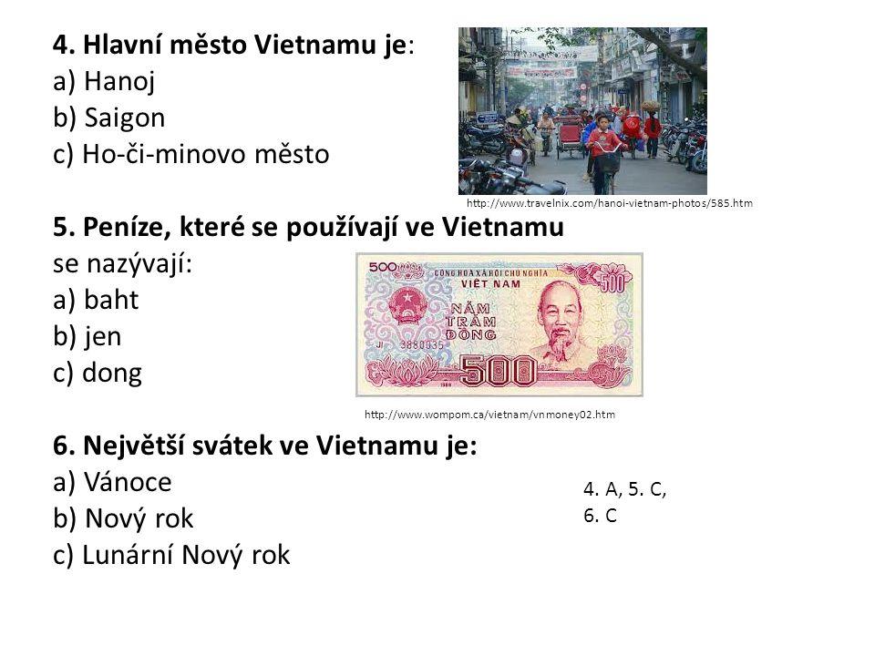 4. Hlavní město Vietnamu je: a) Hanoj b) Saigon c) Ho-či-minovo město