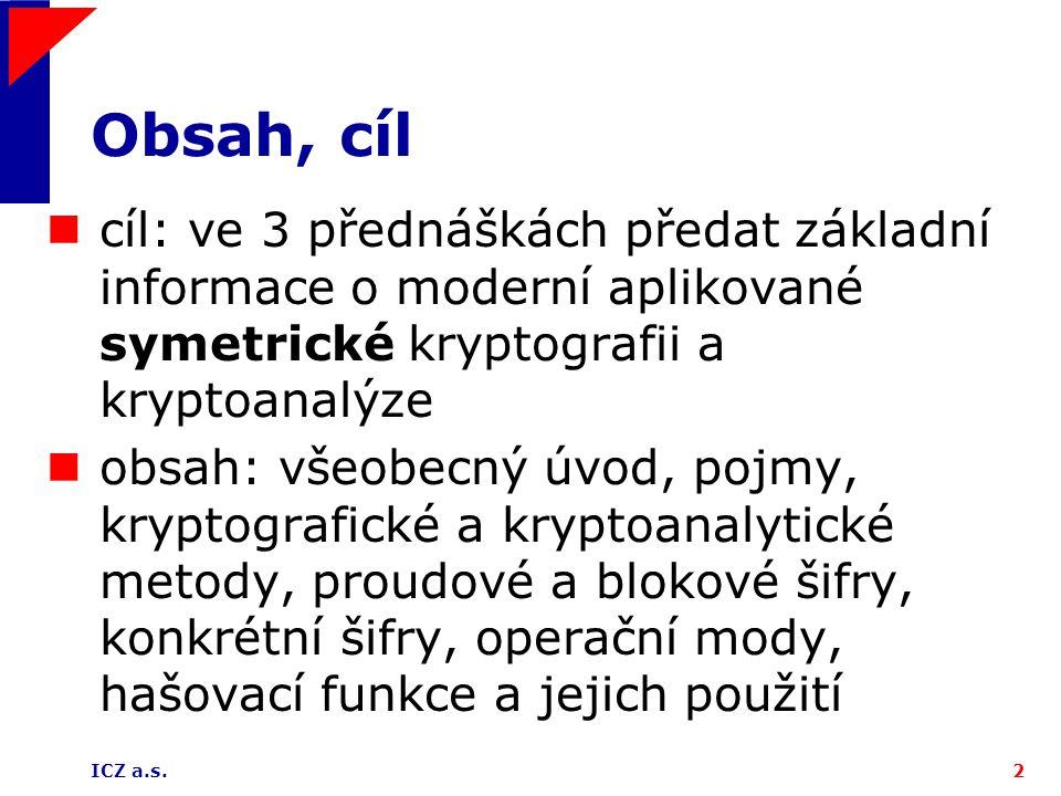 Obsah, cíl cíl: ve 3 přednáškách předat základní informace o moderní aplikované symetrické kryptografii a kryptoanalýze.