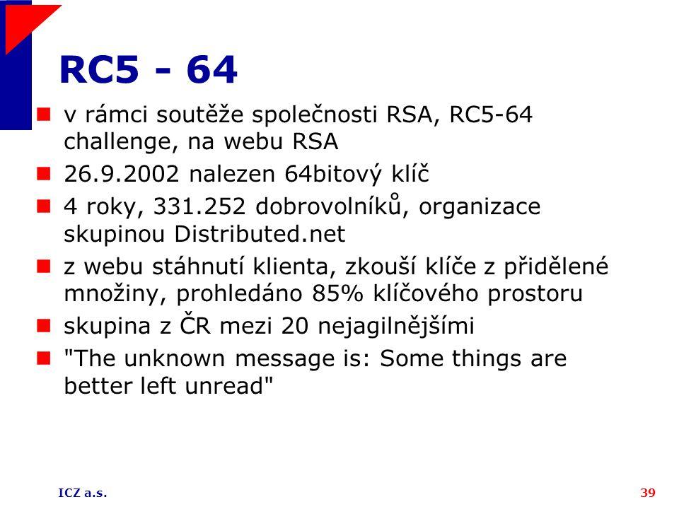 RC5 - 64 v rámci soutěže společnosti RSA, RC5-64 challenge, na webu RSA. 26.9.2002 nalezen 64bitový klíč.