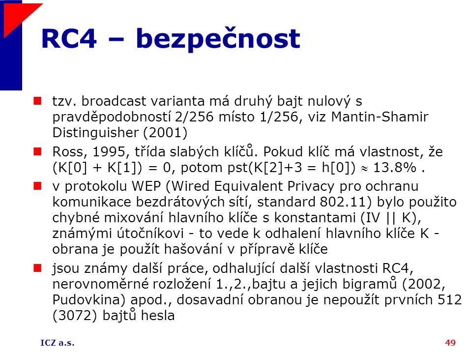 RC4 – bezpečnost tzv. broadcast varianta má druhý bajt nulový s pravděpodobností 2/256 místo 1/256, viz Mantin-Shamir Distinguisher (2001)