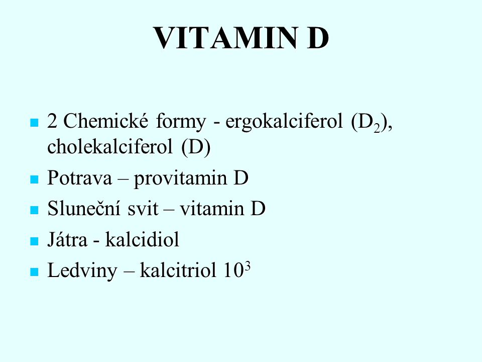 VITAMIN D 2 Chemické formy - ergokalciferol (D2), cholekalciferol (D)