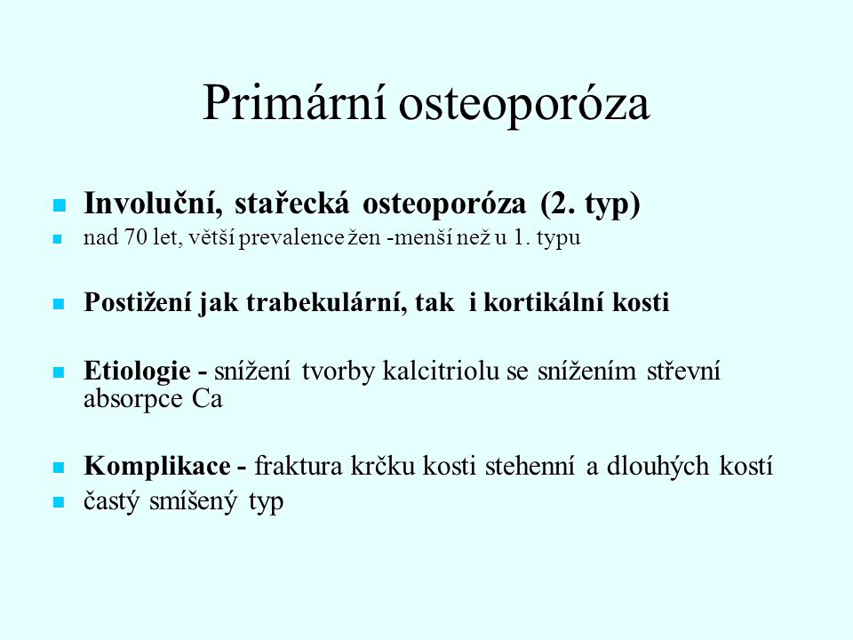Primární osteoporóza Involuční, stařecká osteoporóza (2. typ)