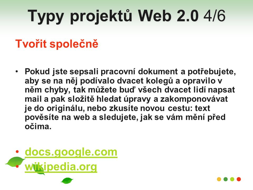 Typy projektů Web 2.0 4/6 Tvořit společně docs.google.com