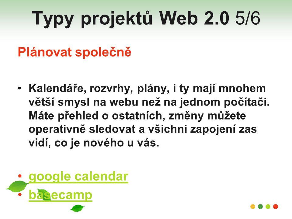 Typy projektů Web 2.0 5/6 Plánovat společně google calendar basecamp