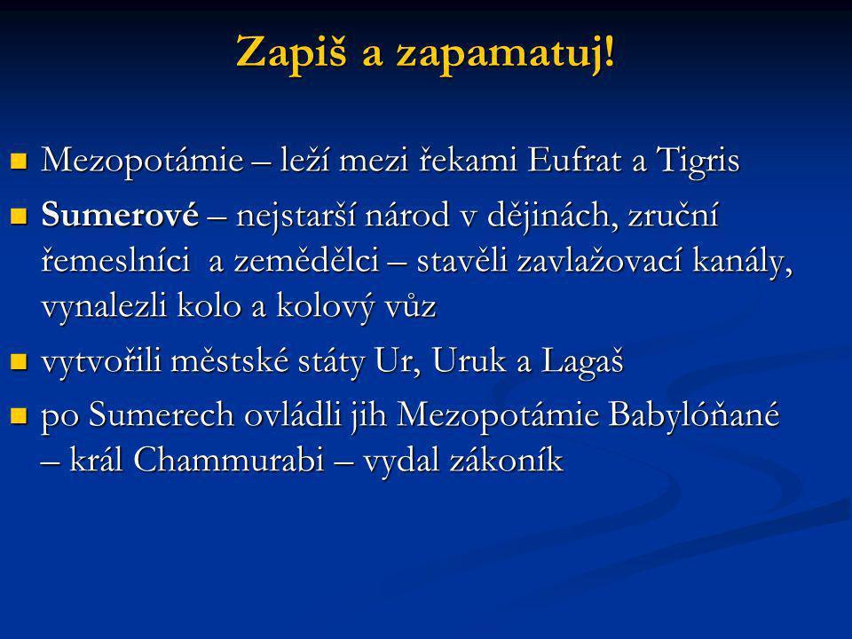 Zapiš a zapamatuj! Mezopotámie – leží mezi řekami Eufrat a Tigris