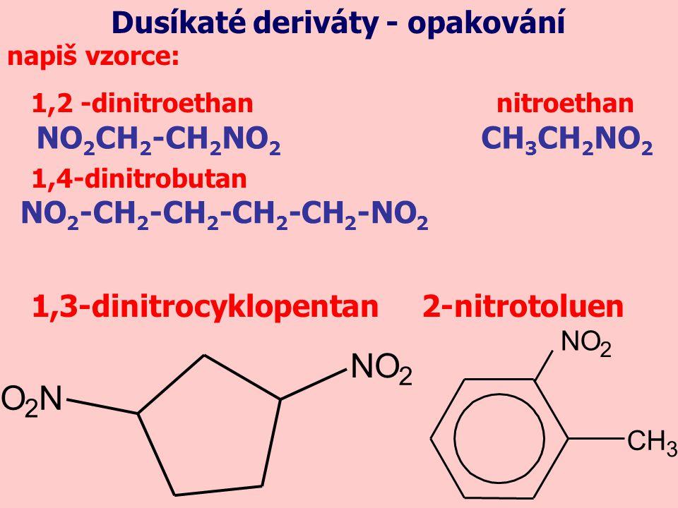 N O Dusíkaté deriváty - opakování NO2CH2-CH2NO2 CH3CH2NO2