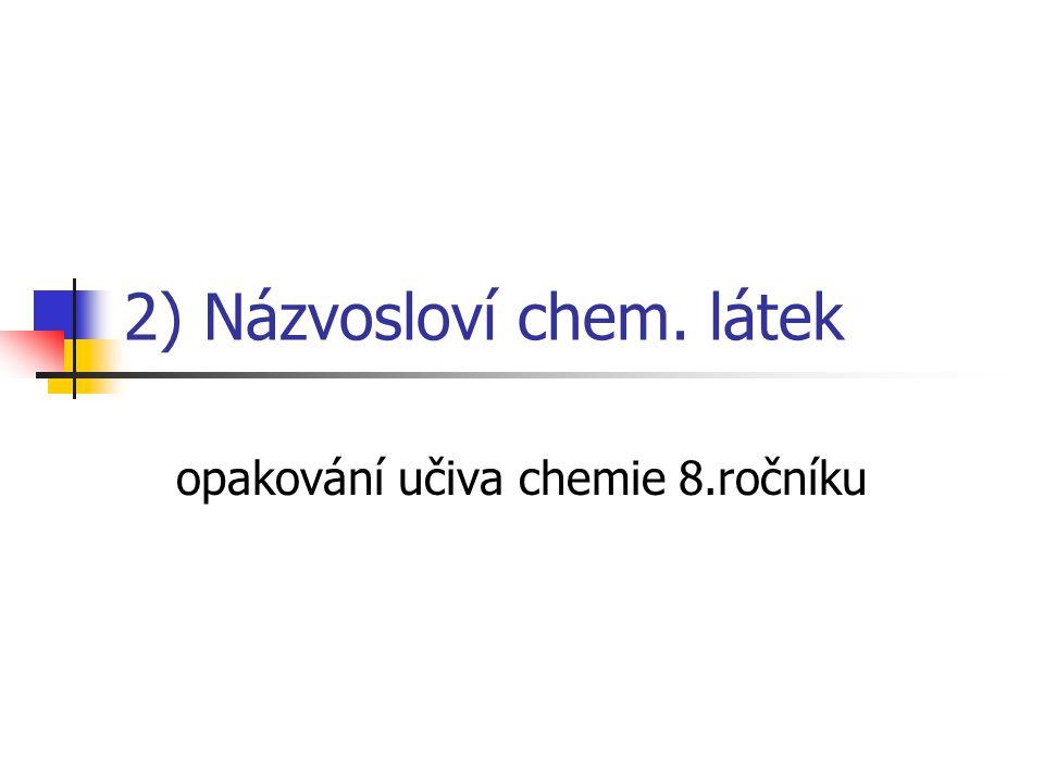 2) Názvosloví chem. látek