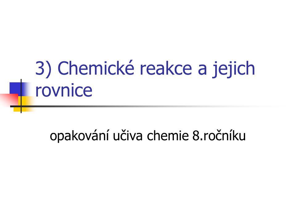 3) Chemické reakce a jejich rovnice