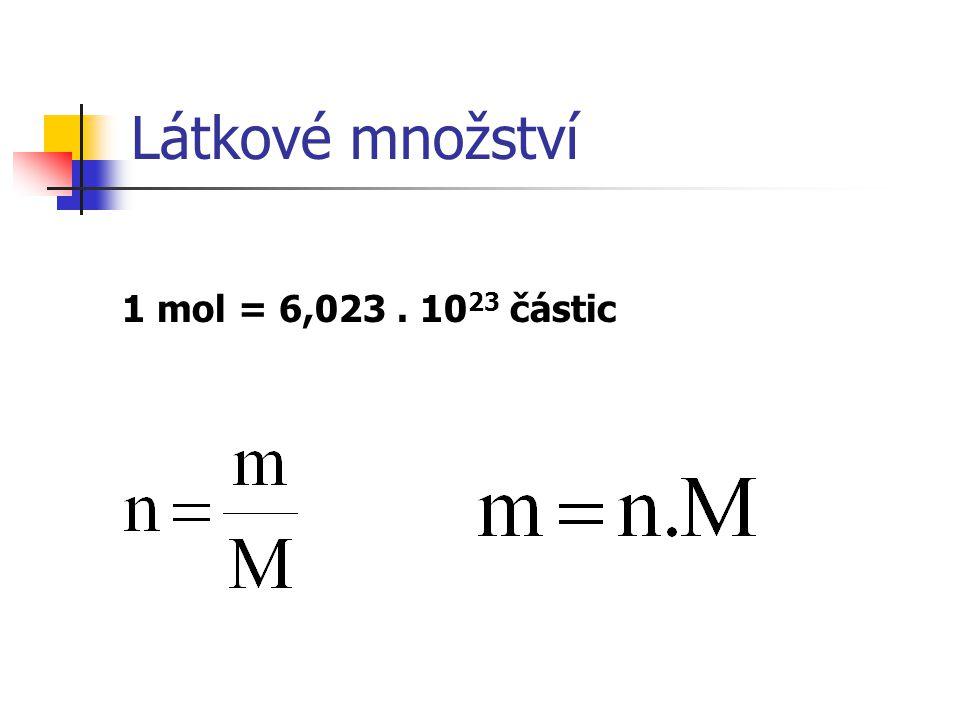 Látkové množství 1 mol = 6,023 . 1023 částic