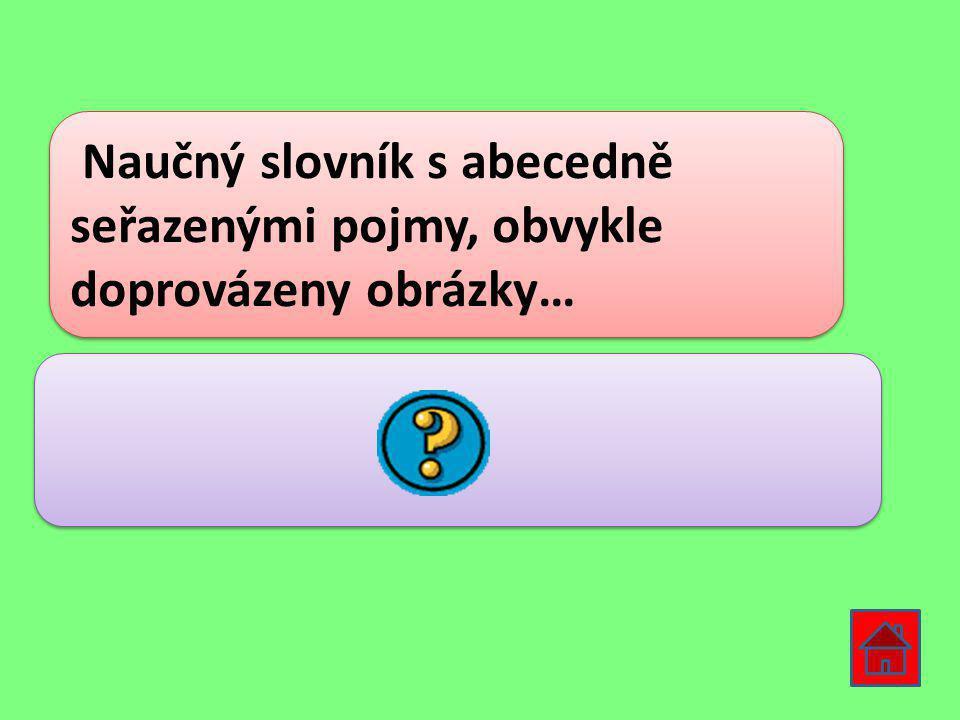 Naučný slovník s abecedně seřazenými pojmy, obvykle doprovázeny obrázky…