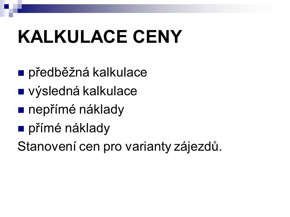 KALKULACE CENY předběžná kalkulace výsledná kalkulace nepřímé náklady