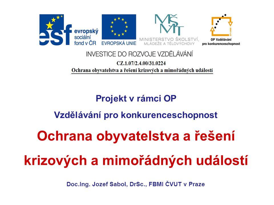 Projekt v rámci OP Vzdělávání pro konkurenceschopnost Ochrana obyvatelstva a řešení krizových a mimořádných událostí Doc.Ing.