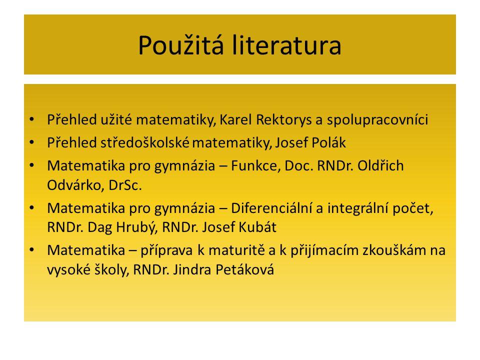 Použitá literatura Přehled užité matematiky, Karel Rektorys a spolupracovníci. Přehled středoškolské matematiky, Josef Polák.