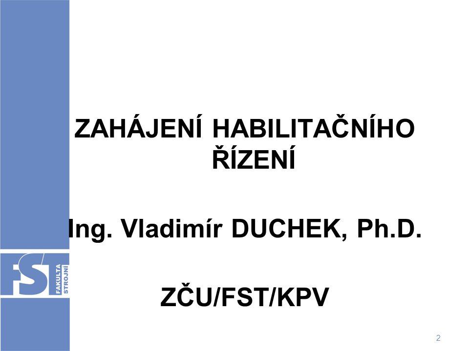 ZAHÁJENÍ HABILITAČNÍHO ŘÍZENÍ Ing. Vladimír DUCHEK, Ph.D.