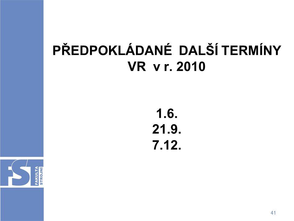 PŘEDPOKLÁDANÉ DALŠÍ TERMÍNY VR v r. 2010 1.6. 21.9. 7.12.