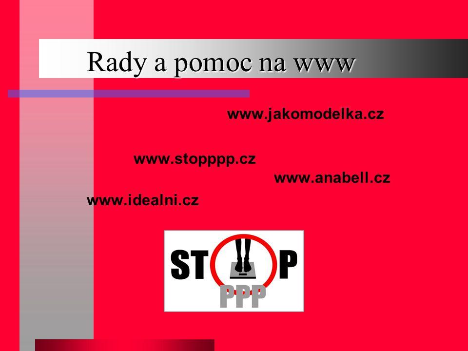 Rady a pomoc na www www.stopppp.cz www.anabell.cz www.idealni.cz