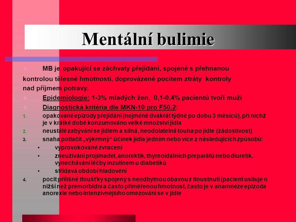 Mentální bulimie MB je opakující se záchvaty přejídání, spojené s přehnanou. kontrolou tělesné hmotnosti, doprovázené pocitem ztráty kontroly.