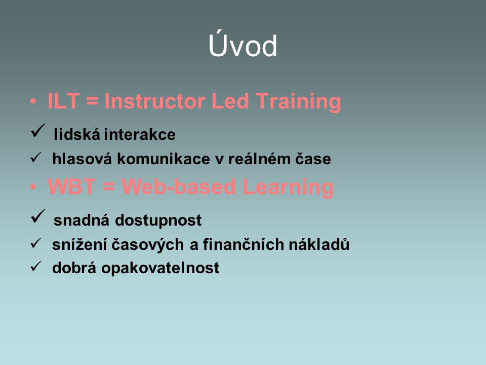 Úvod ILT = Instructor Led Training lidská interakce