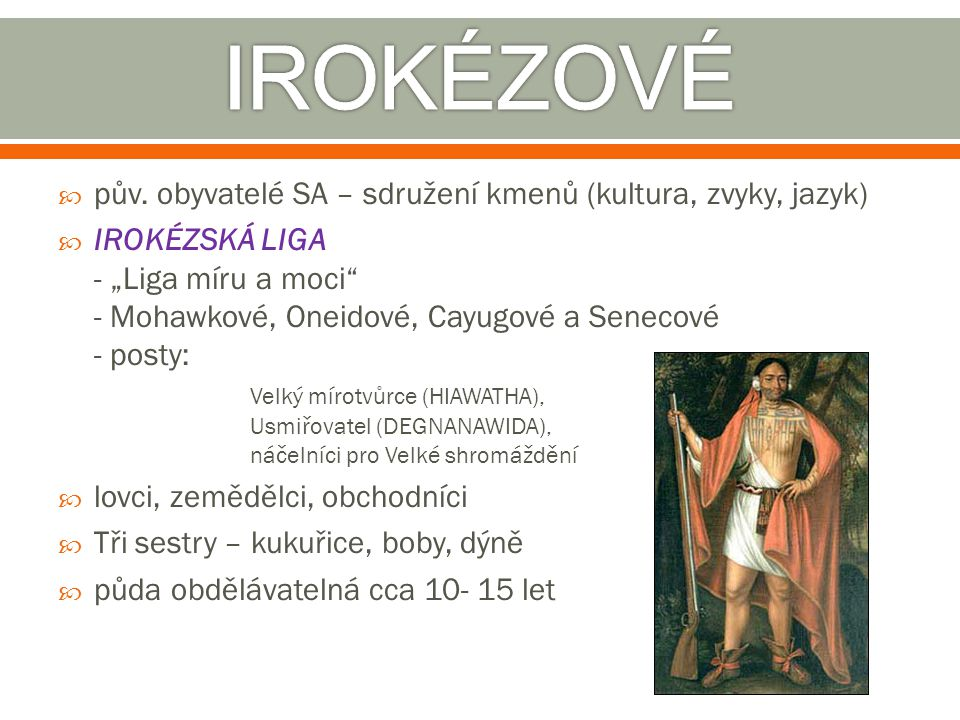 IROKÉZOVÉ pův. obyvatelé SA – sdružení kmenů (kultura, zvyky, jazyk)