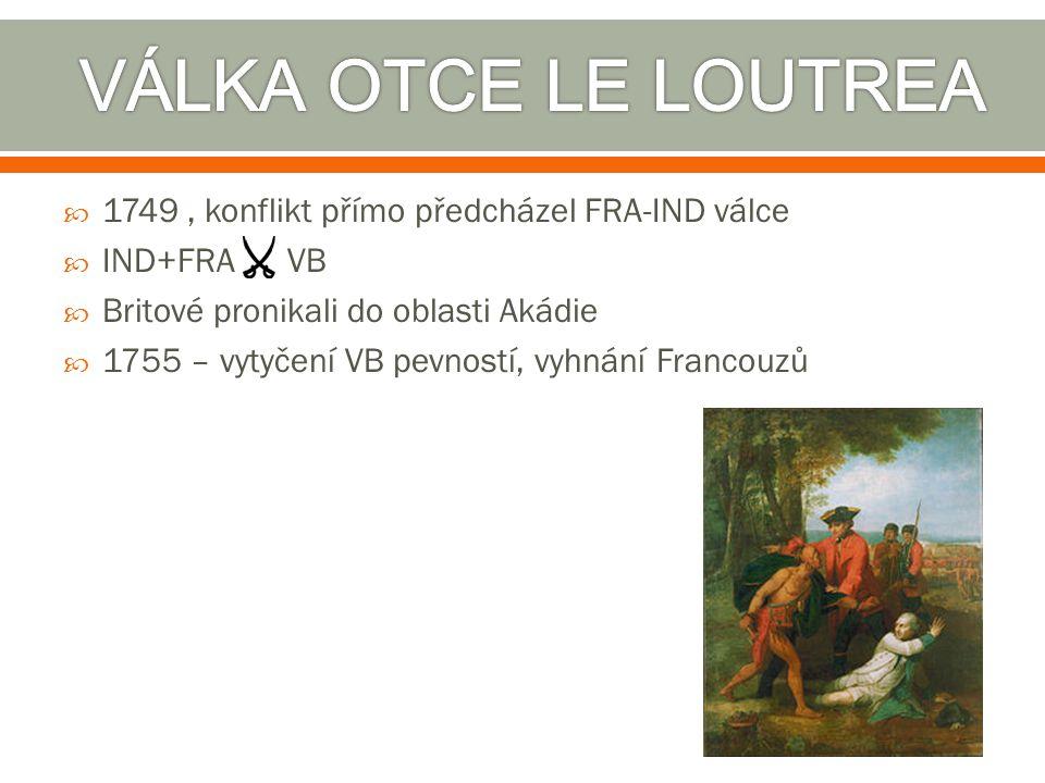VÁLKA OTCE LE LOUTREA 1749 , konflikt přímo předcházel FRA-IND válce
