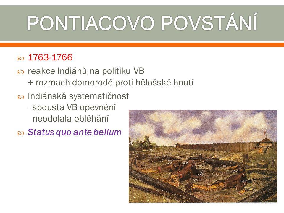 PONTIACOVO POVSTÁNÍ 1763-1766. reakce Indiánů na politiku VB + rozmach domorodé proti bělošské hnutí.