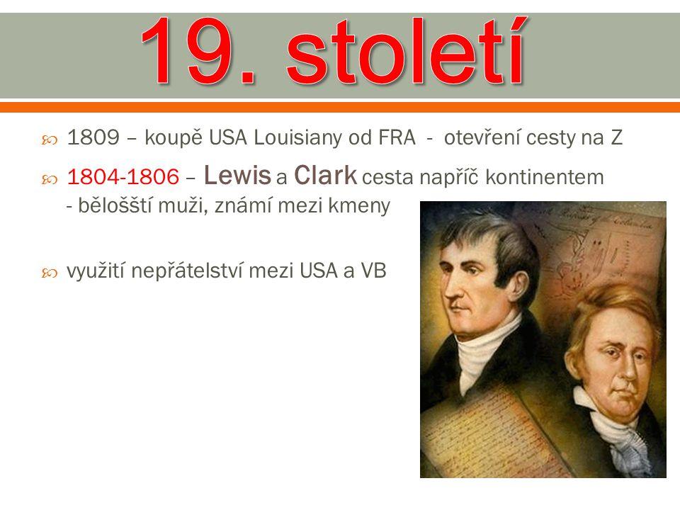 19. století 1809 – koupě USA Louisiany od FRA - otevření cesty na Z