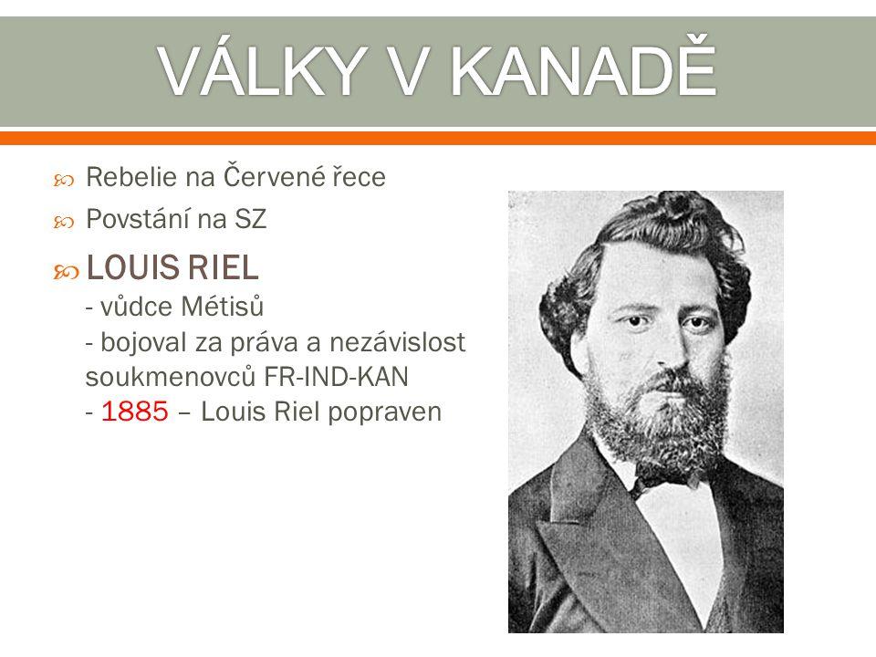 VÁLKY V KANADĚ Rebelie na Červené řece. Povstání na SZ.