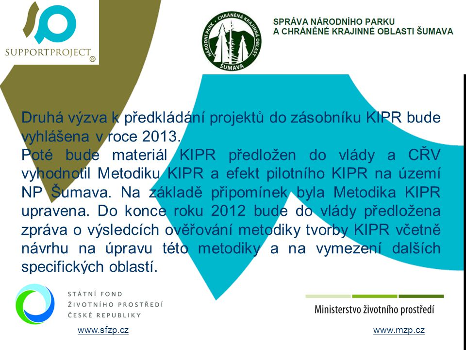 STRUČNÉ ÚDAJE O FIRMĚ Druhá výzva k předkládání projektů do zásobníku KIPR bude vyhlášena v roce 2013.