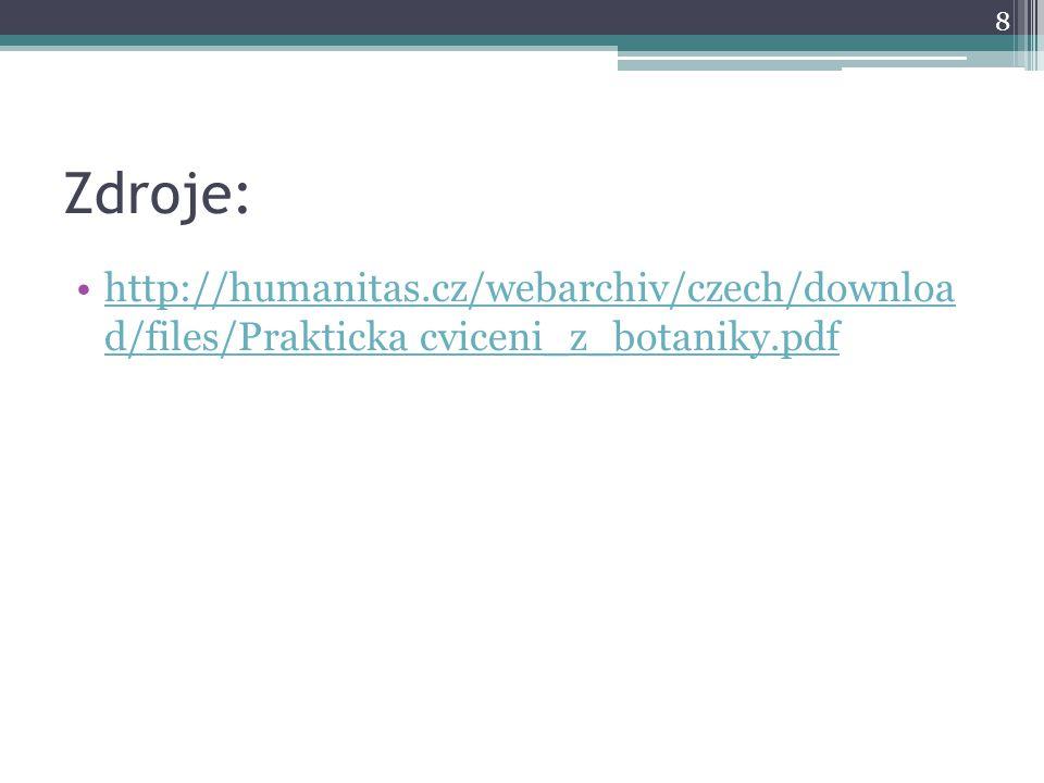 Zdroje: http://humanitas.cz/webarchiv/czech/downloa d/files/Prakticka cviceni_z_botaniky.pdf