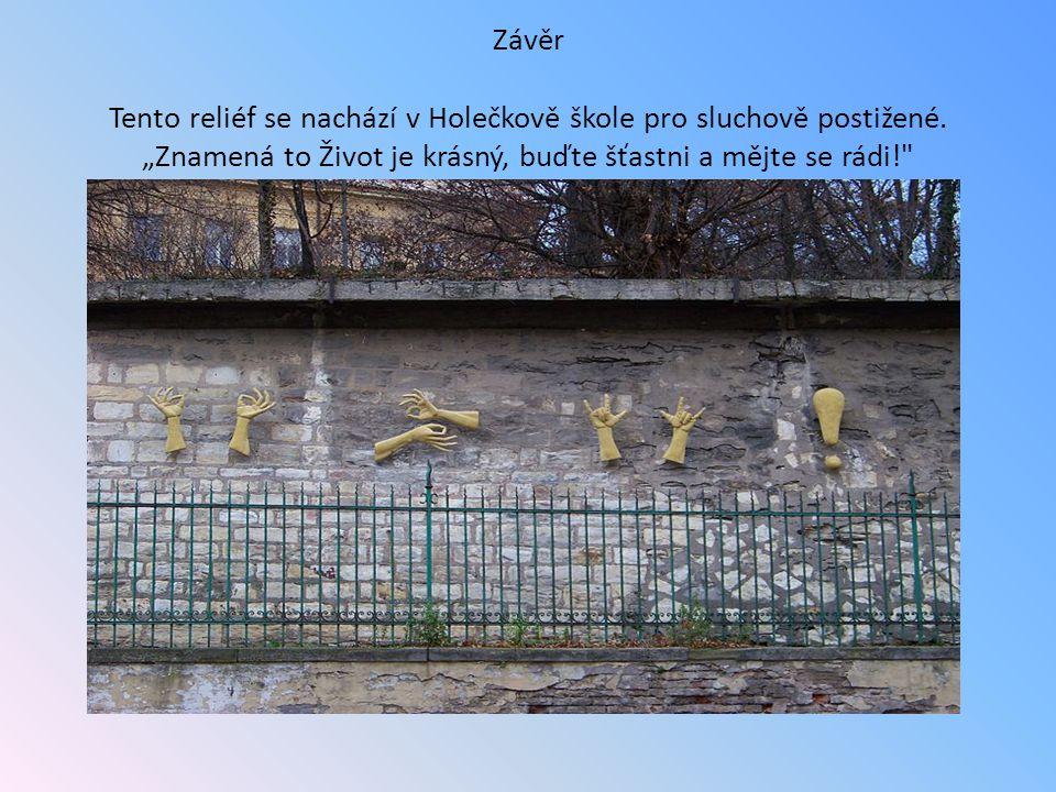 Závěr Tento reliéf se nachází v Holečkově škole pro sluchově postižené