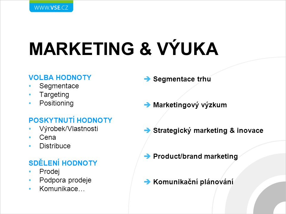 MARKETING & VÝUKA VOLBA HODNOTY Segmentace Targeting Positioning