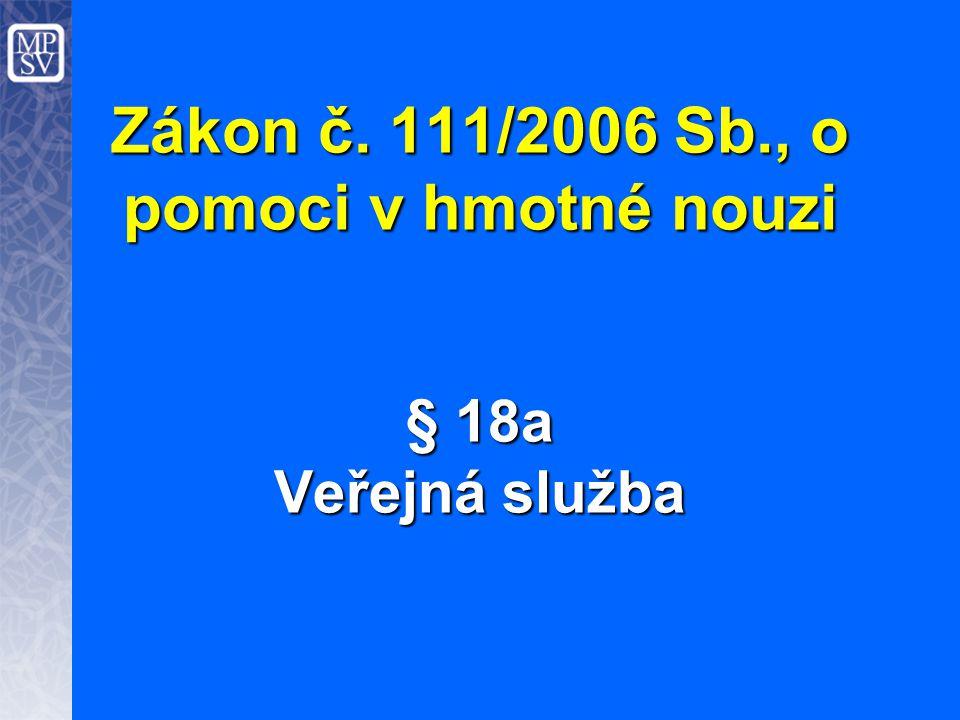 Zákon č. 111/2006 Sb., o pomoci v hmotné nouzi § 18a Veřejná služba