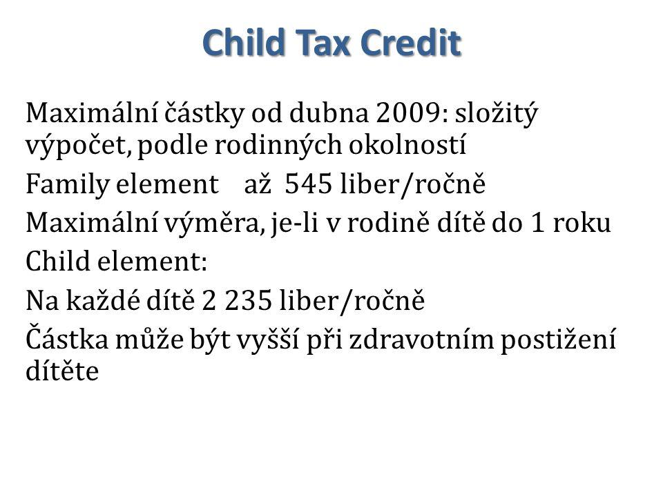 Child Tax Credit Maximální částky od dubna 2009: složitý výpočet, podle rodinných okolností. Family element až 545 liber/ročně.