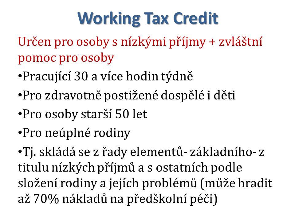 Working Tax Credit Určen pro osoby s nízkými příjmy + zvláštní pomoc pro osoby. Pracující 30 a více hodin týdně.