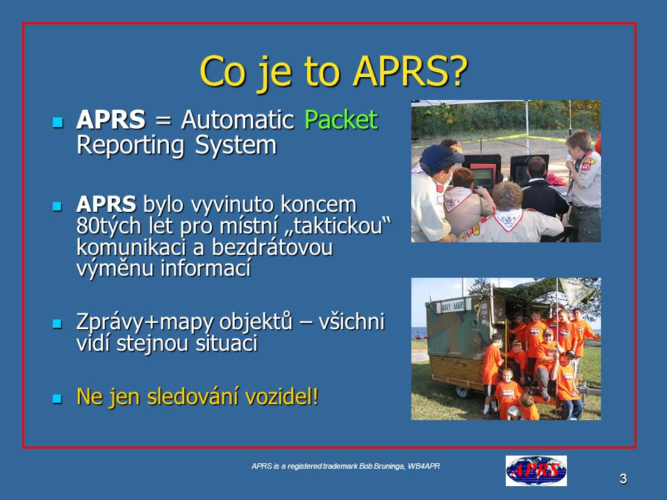 Co je to APRS APRS = Automatic Packet Reporting System