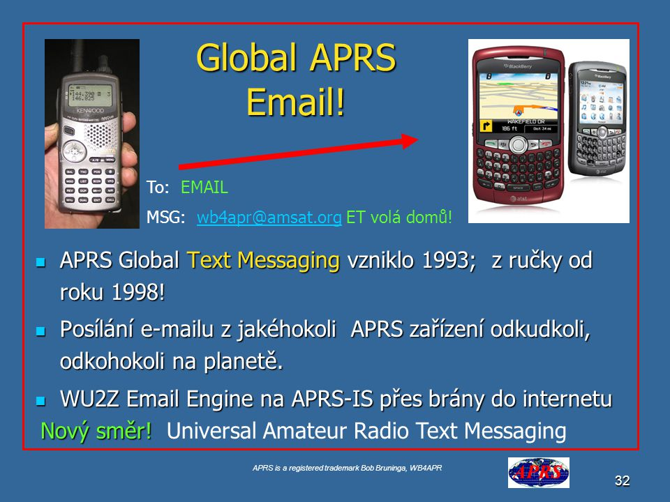 Global APRS Email! To: EMAIL. MSG: wb4apr@amsat.org ET volá domů! APRS Global Text Messaging vzniklo 1993; z ručky od roku 1998!