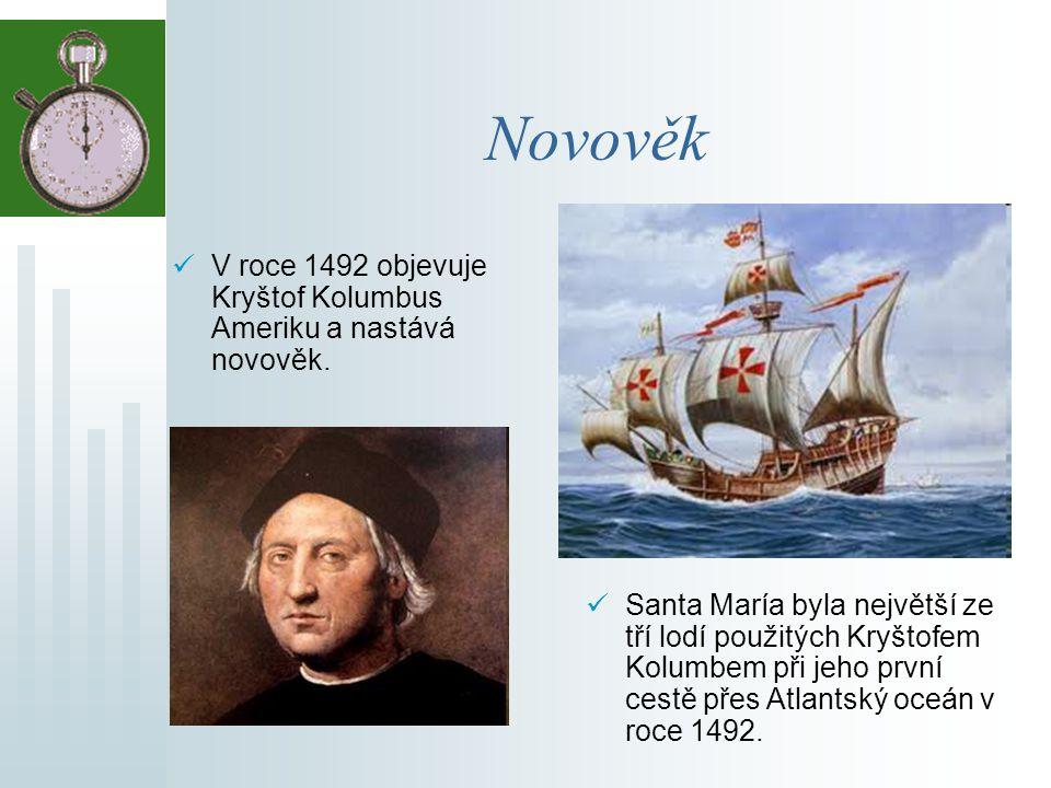 Novověk V roce 1492 objevuje Kryštof Kolumbus Ameriku a nastává novověk.