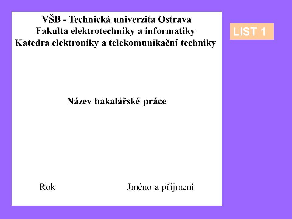 VŠB - Technická univerzita Ostrava Fakulta elektrotechniky a informatiky Katedra elektroniky a telekomunikační techniky Název bakalářské práce