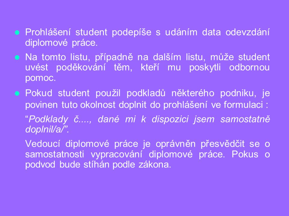 Prohlášení student podepíše s udáním data odevzdání diplomové práce.