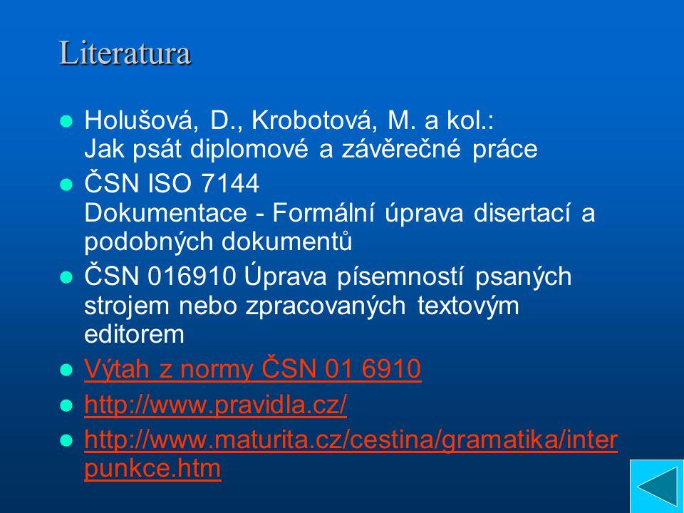 Literatura Holušová, D., Krobotová, M. a kol.: Jak psát diplomové a závěrečné práce.