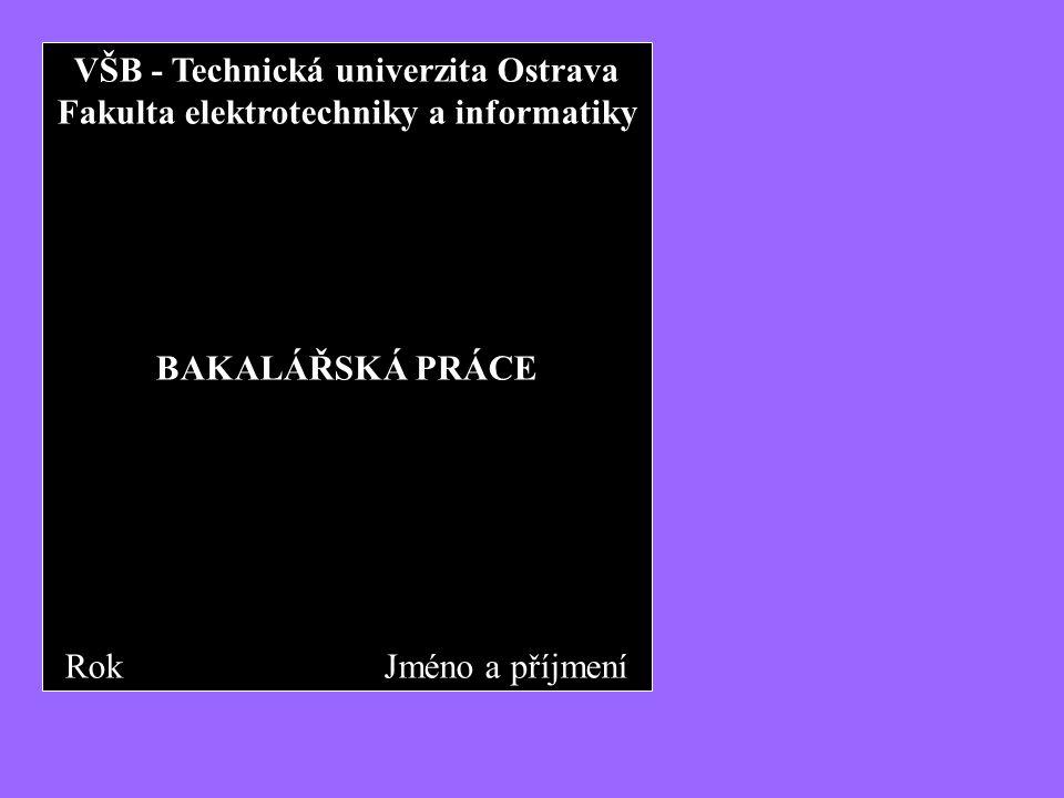 VŠB - Technická univerzita Ostrava Fakulta elektrotechniky a informatiky BAKALÁŘSKÁ PRÁCE Rok Jméno a příjmení