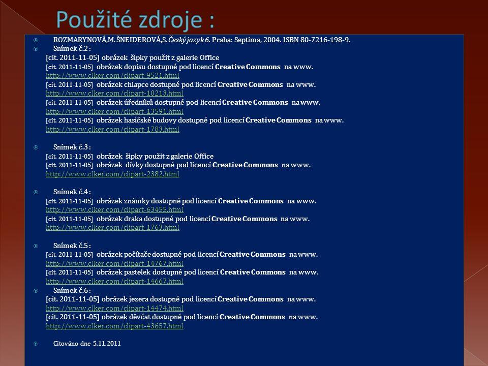 Použité zdroje : ROZMARYNOVÁ,M. ŠNEIDEROVÁ,S. Český jazyk 6. Praha: Septima, 2004. ISBN 80-7216-198-9.