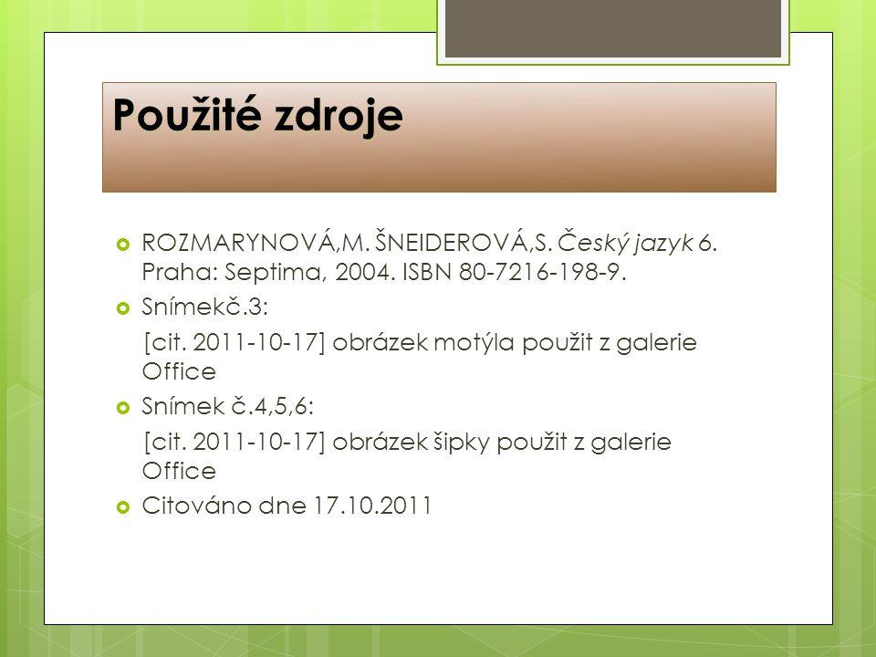 Použité zdroje ROZMARYNOVÁ,M. ŠNEIDEROVÁ,S. Český jazyk 6. Praha: Septima, 2004. ISBN 80-7216-198-9.