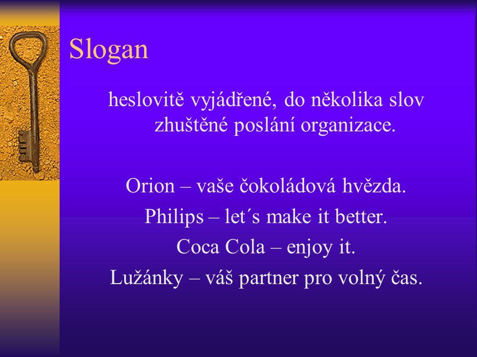 Slogan heslovitě vyjádřené, do několika slov zhuštěné poslání organizace. Orion – vaše čokoládová hvězda.