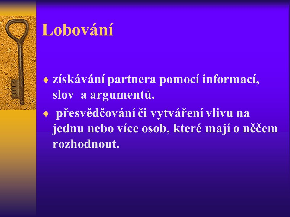 Lobování získávání partnera pomocí informací, slov a argumentů.