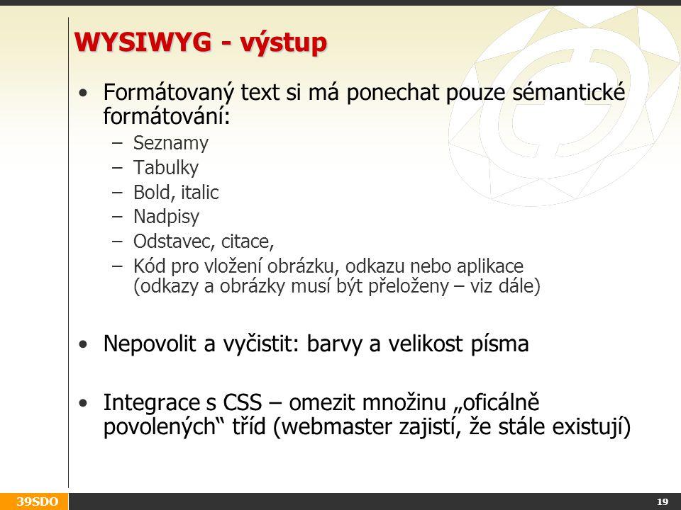 WYSIWYG - výstup Formátovaný text si má ponechat pouze sémantické formátování: Seznamy. Tabulky.