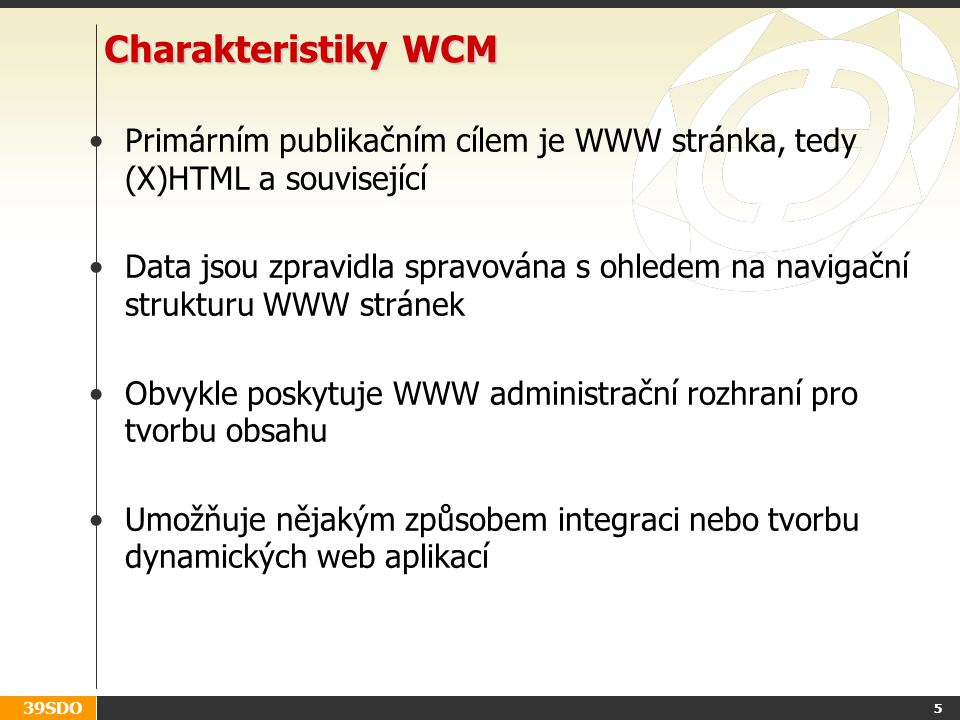 Charakteristiky WCM Primárním publikačním cílem je WWW stránka, tedy (X)HTML a související.