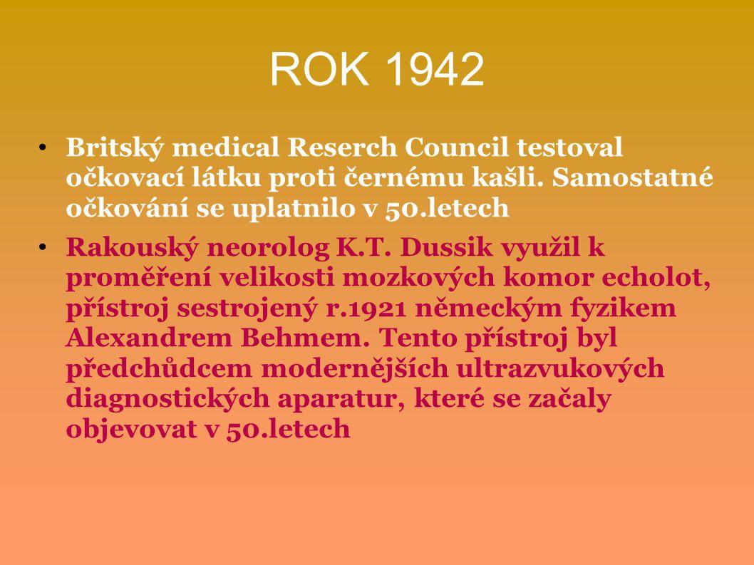 ROK 1942 Britský medical Reserch Council testoval očkovací látku proti černému kašli. Samostatné očkování se uplatnilo v 50.letech.