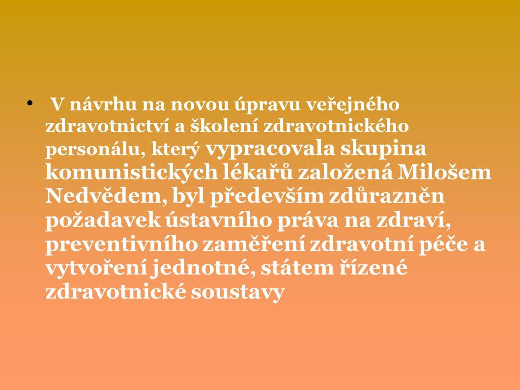 V návrhu na novou úpravu veřejného zdravotnictví a školení zdravotnického personálu, který vypracovala skupina komunistických lékařů založená Milošem Nedvědem, byl především zdůrazněn požadavek ústavního práva na zdraví, preventivního zaměření zdravotní péče a vytvoření jednotné, státem řízené zdravotnické soustavy